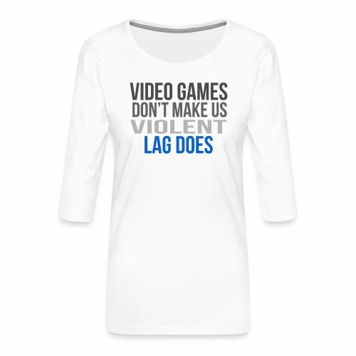 Video games lag - Naisten premium 3/4-hihainen paita