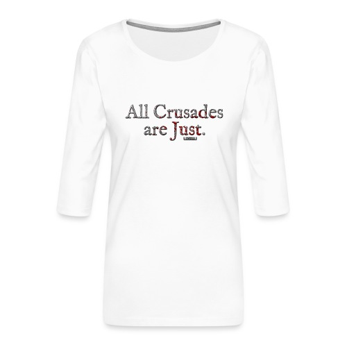 All Crusades Are Just. - Women's Premium 3/4-Sleeve T-Shirt