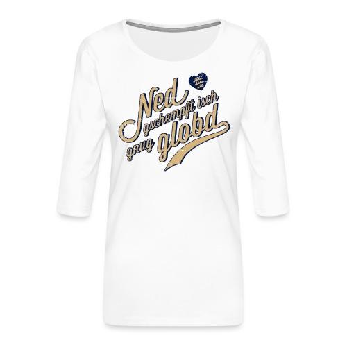 Ned gschempft - Frauen Premium 3/4-Arm Shirt