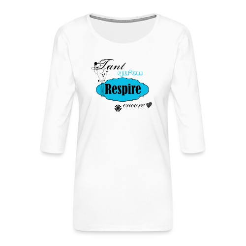 tant qu'on respire encore - T-shirt Premium manches 3/4 Femme