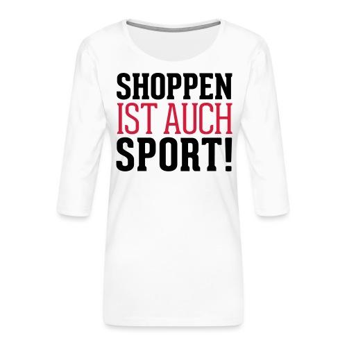 Shoppen ist auch Sport! - Frauen Premium 3/4-Arm Shirt