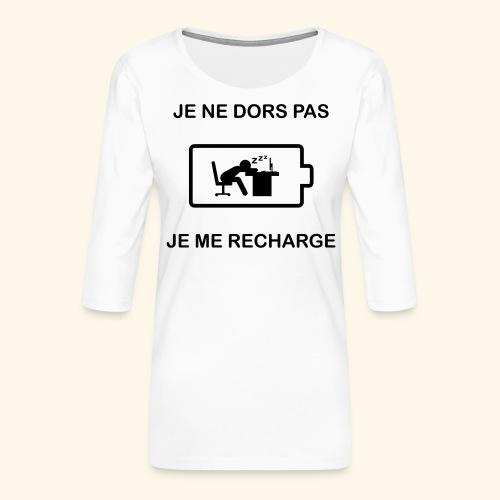 Je ne dors pas , je me recharge - T-shirt Premium manches 3/4 Femme