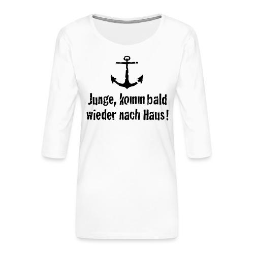 Junge, komm bald wieder nach Haus! - Frauen Premium 3/4-Arm Shirt