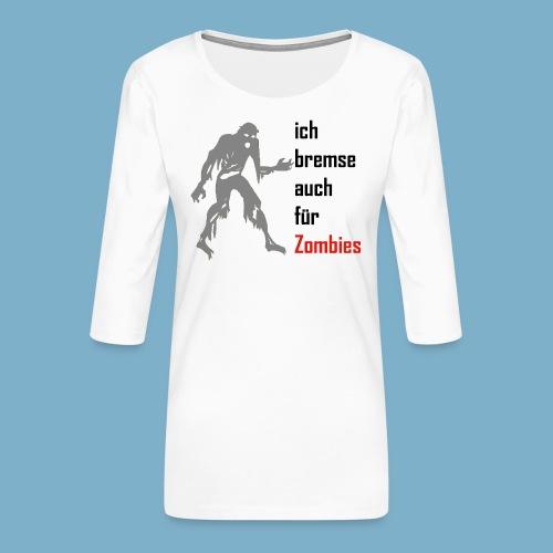ich bremse auch für Zombies - Frauen Premium 3/4-Arm Shirt