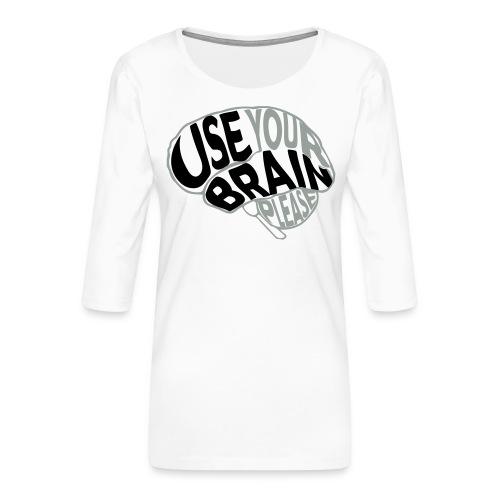 Use your brain - Maglietta da donna premium con manica a 3/4