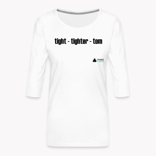 tight - tighter - tom - Frauen Premium 3/4-Arm Shirt