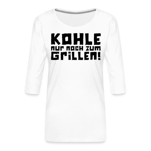 Kohle nur noch zum Grillen - Logo - Frauen Premium 3/4-Arm Shirt