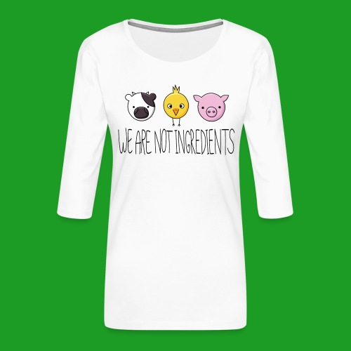 Vegan - We are not ingredients - T-shirt Premium manches 3/4 Femme