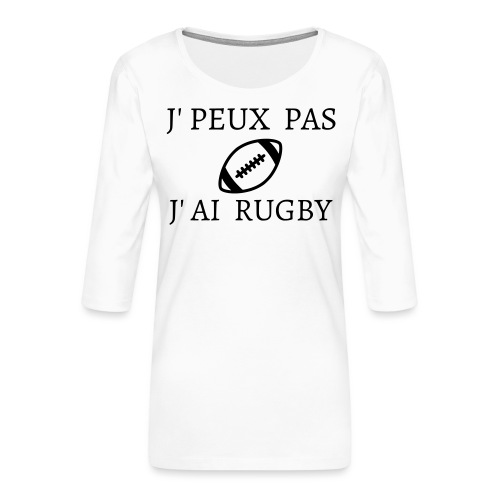J'peux pas J'ai rugby - T-shirt Premium manches 3/4 Femme