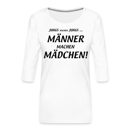 Männer machen Mädchen - Frauen Premium 3/4-Arm Shirt
