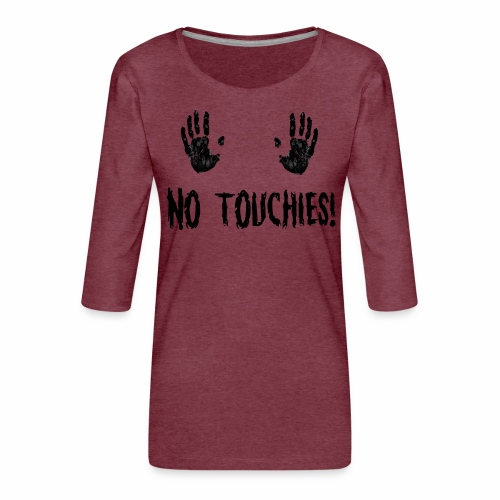 No Touchies in Black 2 Hands Above Text - Women's Premium 3/4-Sleeve T-Shirt