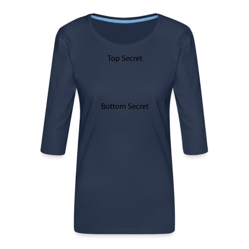 Top Secret / Bottom Secret - Women's Premium 3/4-Sleeve T-Shirt