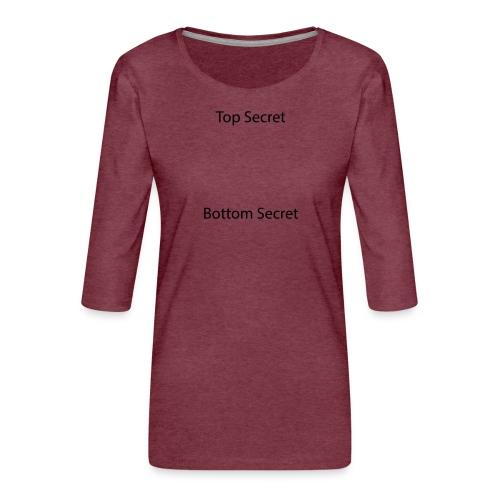 Top Secret / Bottom Secret - Women's Premium 3/4-Sleeve T-Shirt