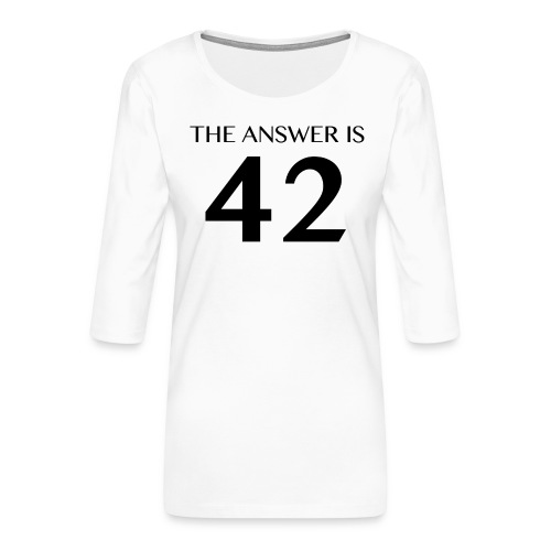 The Answer is 42 Black - Women's Premium 3/4-Sleeve T-Shirt