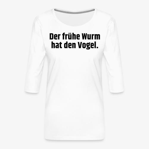 Der frühe Wurm hat den Vogel - Frauen Premium 3/4-Arm Shirt