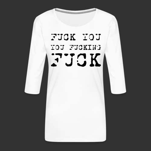 T-shirt, Fuck you... - Premium-T-shirt med 3/4-ärm dam