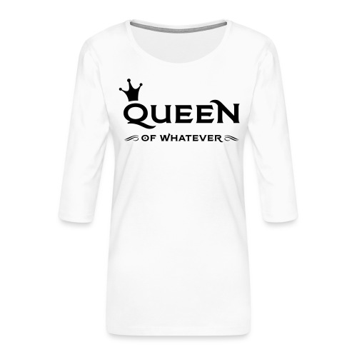 Queen (of whatever) - Vrouwen premium shirt 3/4-mouw