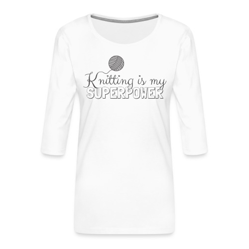 Knitting Is My Superpower - Women's Premium 3/4-Sleeve T-Shirt
