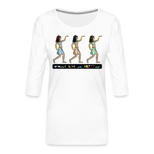 WALK LIKE AN EGYPTIAN I Prinzessinnen - Frauen Premium 3/4-Arm Shirt