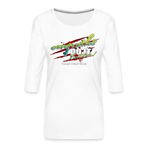 empaths do it better - Frauen Premium 3/4-Arm Shirt