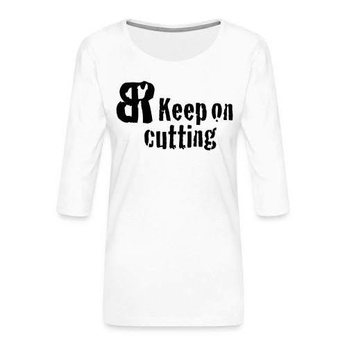 keep on cutting 1 - Frauen Premium 3/4-Arm Shirt