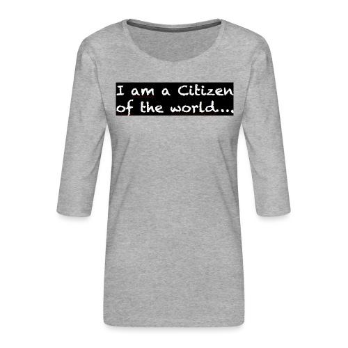 I am a citizen of the world - Premium-T-shirt med 3/4-ärm dam