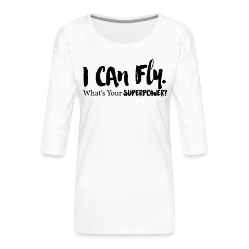 I can fly. Waht's your superpower? - Frauen Premium 3/4-Arm Shirt
