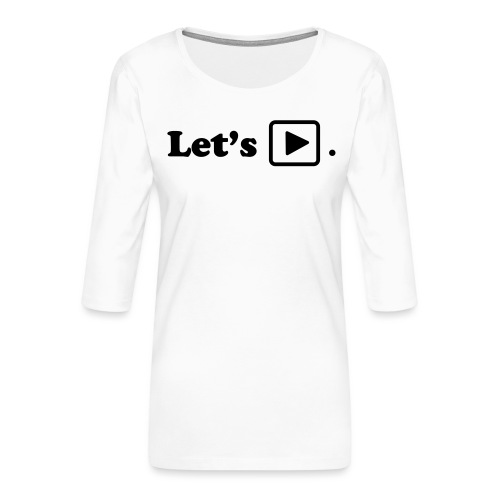 Let's play. - T-shirt Premium manches 3/4 Femme