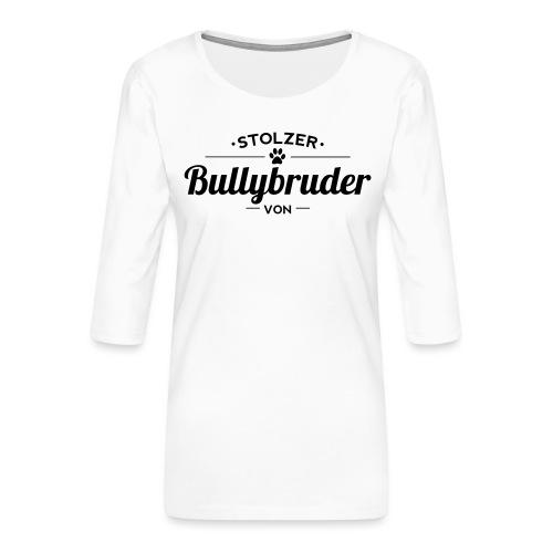 Bullybruder Wunschname - Frauen Premium 3/4-Arm Shirt