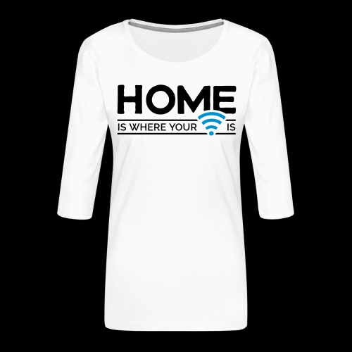 home is where … wi-fi - Frauen Premium 3/4-Arm Shirt