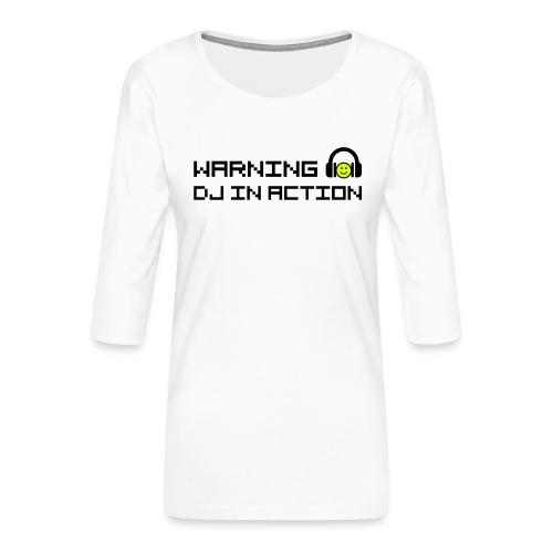Warning DJ in Action - Vrouwen premium shirt 3/4-mouw