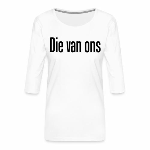 Die van ons - Vrouwen premium shirt 3/4-mouw