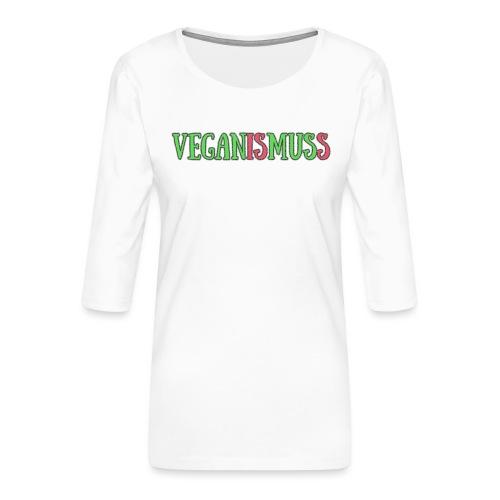 veganismuss - Frauen Premium 3/4-Arm Shirt