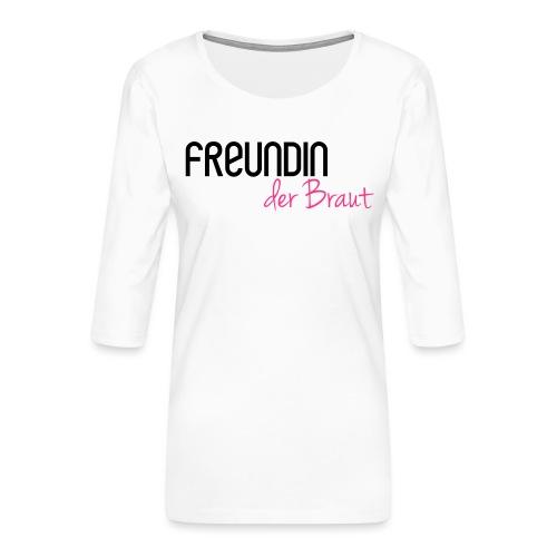 Freundin der Braut - Frauen Premium 3/4-Arm Shirt