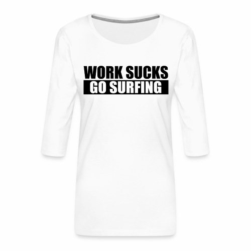 work_sucks_go_surf - Women's Premium 3/4-Sleeve T-Shirt