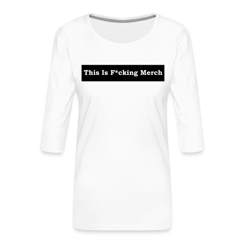 This is F*cking Merch - Dame Premium shirt med 3/4-ærmer