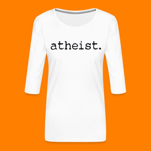atheist BLACK - Women's Premium 3/4-Sleeve T-Shirt