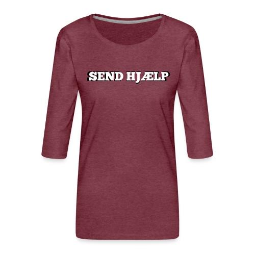 SEND HJÆLP T-shirt - Dame Premium shirt med 3/4-ærmer
