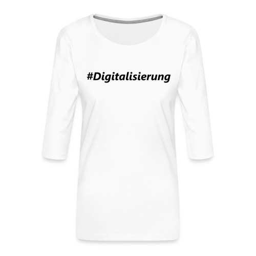 #Digitalisierung black - Frauen Premium 3/4-Arm Shirt