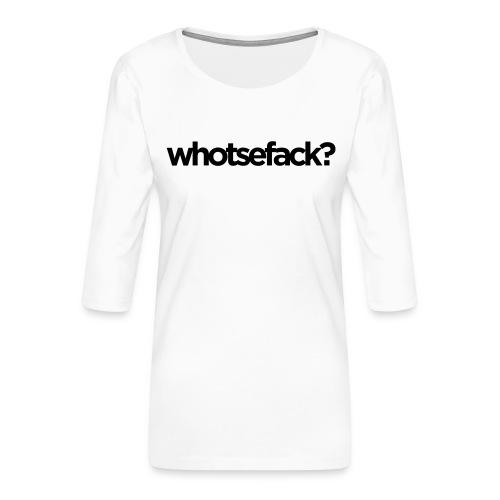 whotsefack - Frauen Premium 3/4-Arm Shirt