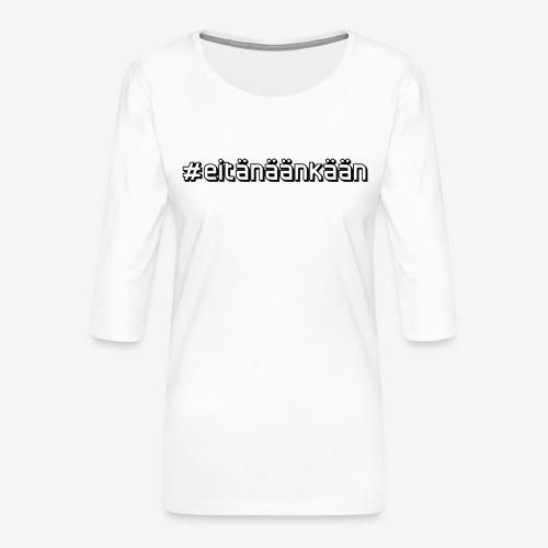 eitänäänkään - Women's Premium 3/4-Sleeve T-Shirt