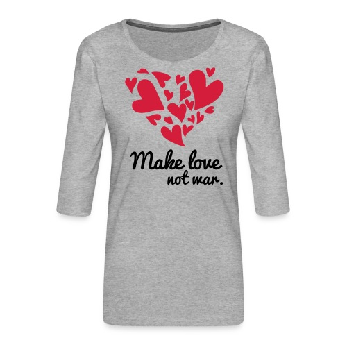 Make Love Not War T-Shirt - Women's Premium 3/4-Sleeve T-Shirt