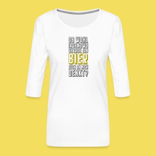 Ob wohl irgendwo gerade ein Bier an mich denkt? - Frauen Premium 3/4-Arm Shirt