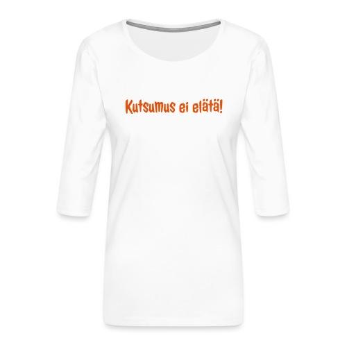 Kutsumus ei elätä - Naisten premium 3/4-hihainen paita