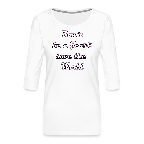 Save the World Jeark - Frauen Premium 3/4-Arm Shirt