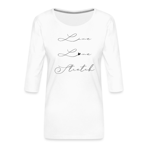 LIVE LOVE STRETCH - Frauen Premium 3/4-Arm Shirt