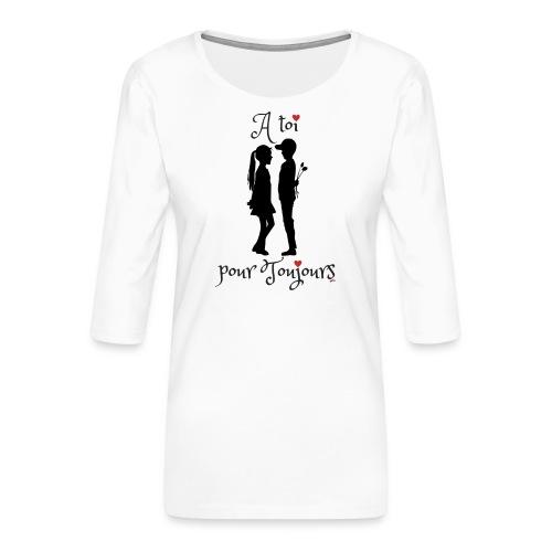 A toi pour toujours - T-shirt Premium manches 3/4 Femme