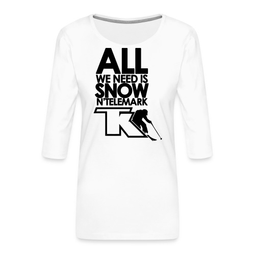 All we need is snow'n telemark - T-shirt Premium manches 3/4 Femme