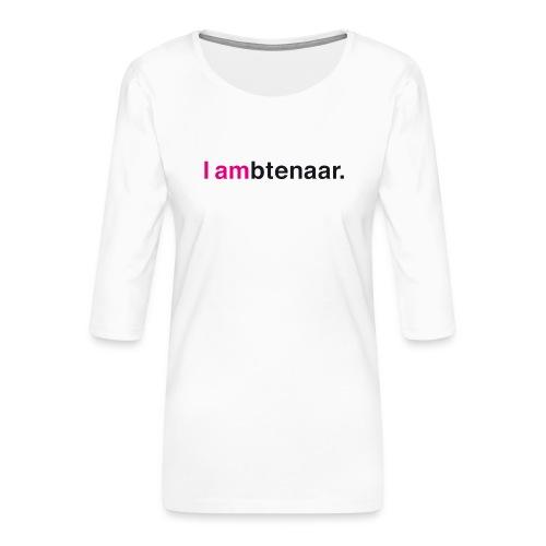 I ambtenaar - Vrouwen premium shirt 3/4-mouw
