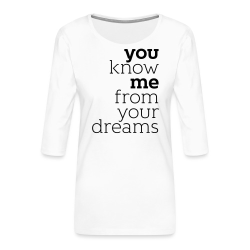 you know me from your dreams - Frauen Premium 3/4-Arm Shirt